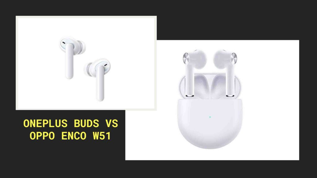 onePlus buds review vs oppo Enco w51
