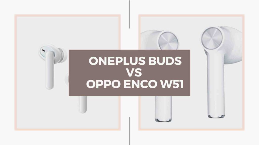 OnePlus buds and oppo enco w51 comparison