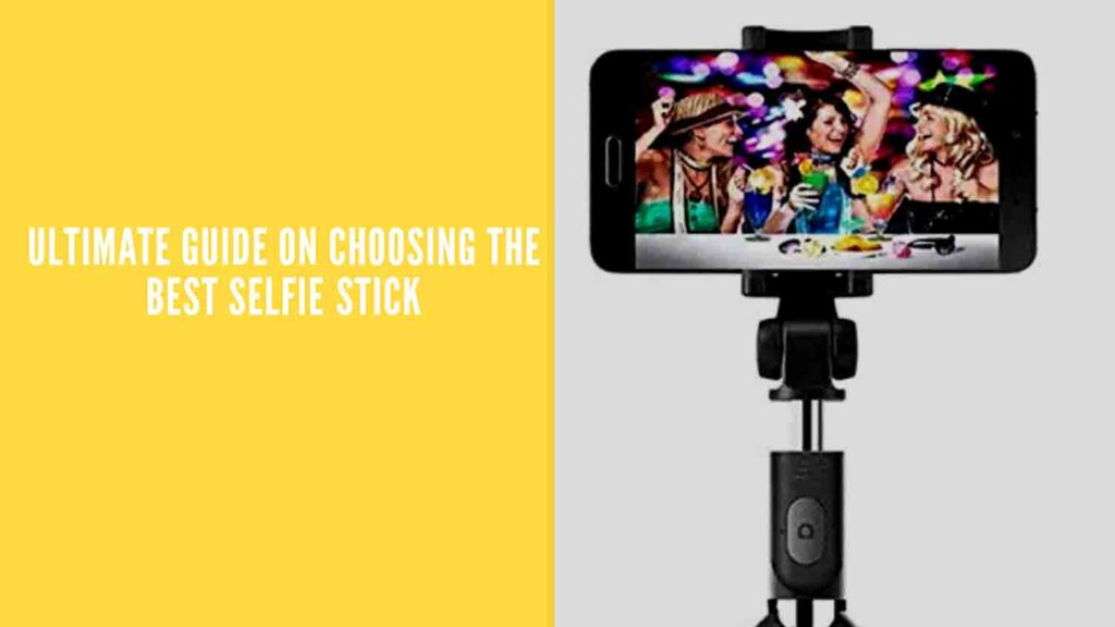 Ultimate Buying Guide on Best Selfie Stick in India